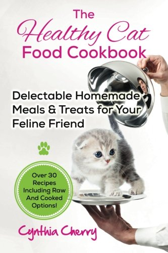 Amazon the healthy cat food cookbook delectable homemade meals amazon the healthy cat food cookbook delectable homemade meals treats for your feline friend over 30 recipes including raw and cooked options forumfinder Choice Image