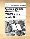 Uvres Choisies D'Alexis Piron, Alexis Piron, 1140963341
