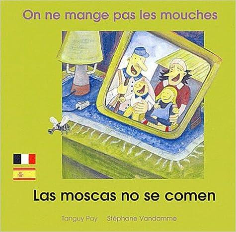 On ne mange pas les mouches - Edition bilingue français-espagnol