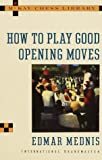 How to Play Good Opening Moves, Edmar Mednis, 067914109X