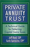 Private Annuity Trust : A Technical Guide for Deferring Capital Gains Taxes, Reed, Jeff and Sparacino, Carlo, 0976962403