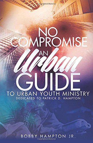 No Compromise: An Urban Guide to Urban Youth Ministry PDF