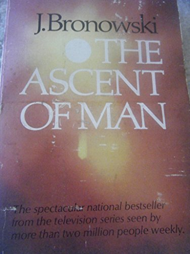 The Ascent Of Man by J. Bronowski