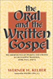 The Oral and the Written Gospel : The Hermeneutics of Speaking and Writing in the Synoptic Tradition, Mark, Paul, and Q, Kelber, Werner H., 0253332303