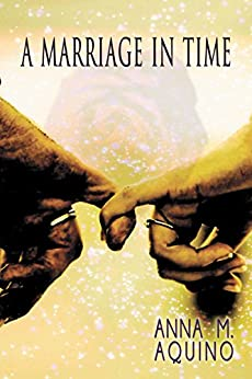 A Marriage In Time by [Aquino, Anna M.]