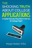 img - for The Shocking Truth About College Applications: 7 Insider Secrets They Won't Tell You At College Night by M.Ed., Margie Walker (2016-04-01) book / textbook / text book