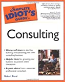 The Complete Idiot's Guide® to Consulting, Robert Bacal, 0028642716