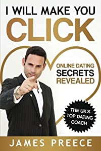 I Will Make You Click: Online Dating Secrets Revealed by James Preece (2014-12-21)