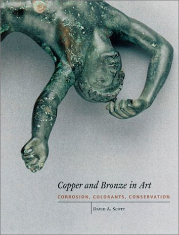 Copper and Bronze in Art: Corrosion, Colorants, Conservation (Getty Trust Publications: Getty Conservation (Bronze Art Medal)