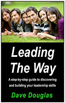 Leading the Way - a step by step guide to discovering and building your leadership skills by [Douglas, Dave]