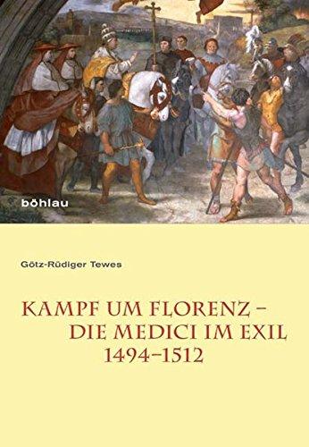 Kampf um Florenz - Die Medici im Exil (1494-1512)