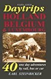 Daytrips Holland, Belgium & Luxembourg: 40 One-Day Adventures by Rail, Bus or Car, Fourth Edition