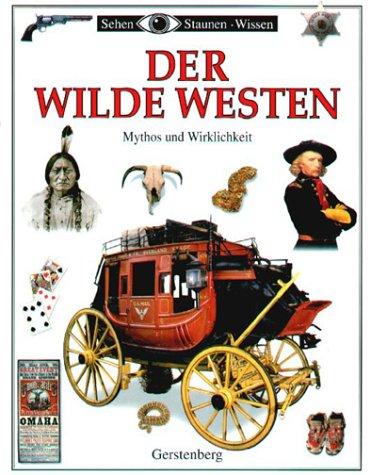 Der Wilde Westen: Mythos und Wirklichkeit