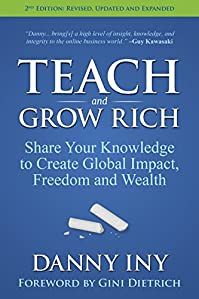 Teach And Grow Rich: Share Your Knowledge To Create Global Impact, Freedom And Wealth by Danny Iny ebook deal