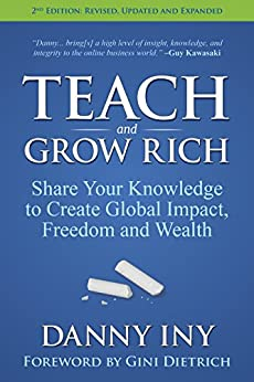 Teach and Grow Rich: Share Your Knowledge to Create Global Impact, Freedom and Wealth by [Iny, Danny]