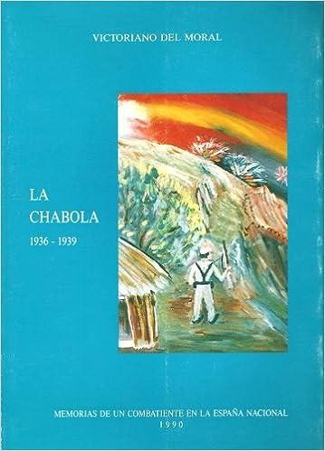 LA CHABOLA, 1936-1939. Memorias de un combatiente en la España nacional: Amazon.es: Libros