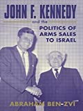 img - for John F. Kennedy and the Politics of Arms Sales to Israel (Israeli History, Politics and Society) book / textbook / text book