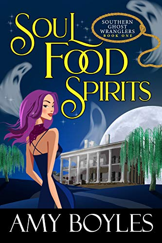Soul Food Spirits (Southern Ghost Wranglers Book 1) by [Boyles, Amy]