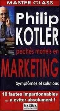 Master class : péchés mortels en marketing : Symptômes et solutions par Philip Kotler