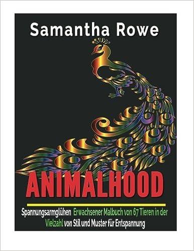 Animalhood: Spannungsarmglühen Erwachsener Malbuch von 67 Tieren in der Vielzahl von Stil und Muster für Entspannung