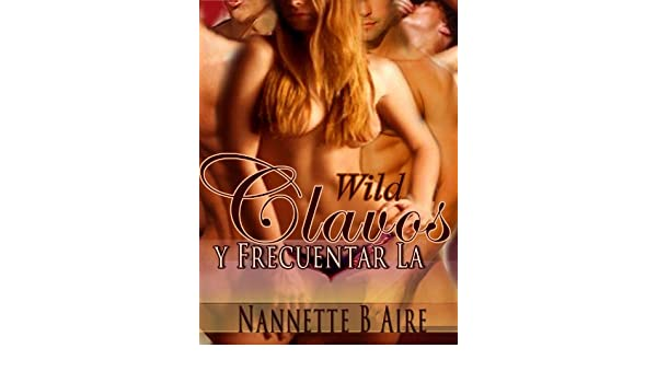 Wild Clavos y Frecuentar La (Spanish Edition) - Kindle edition by Nannette B Aire. Literature & Fiction Kindle eBooks @ Amazon.com.