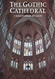 The Gothic Cathedral, Christopher Wilson, 0500276811