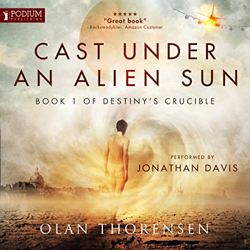 Cast Under an Alien Sun: Destiny's Crucible, Book 1