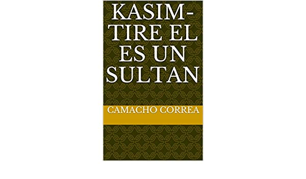 Amazon.com: Kasim-Tire el es un sultan (Spanish Edition) eBook: Camacho Correa: Kindle Store