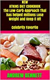 NEW ATKINS DIET COOKBOOK The Low-Carb-Approach That has helped millions Lose Weight and Keep It Off  Celebrity Favorite : ANDREW BENNETT