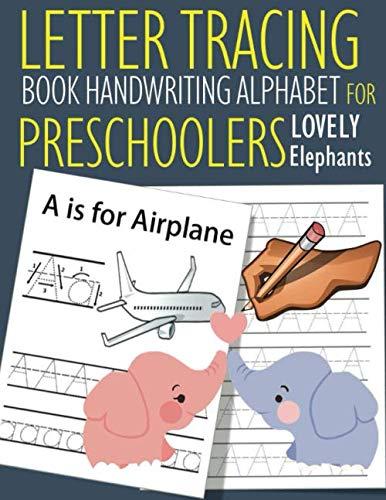 Letter Tracing Book Handwriting Alphabet for Preschoolers Lovely Elephants: Letter Tracing Book |Practice for Kids | Ages 3+ | Alphabet Writing ... | Kindergarten | toddler | Lovely Elephants by Mr. John J. Dewald