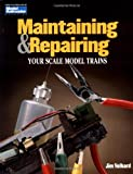 Maintaining and Repairing Your Scale Model Trains, Jim Volhard, 0890243247