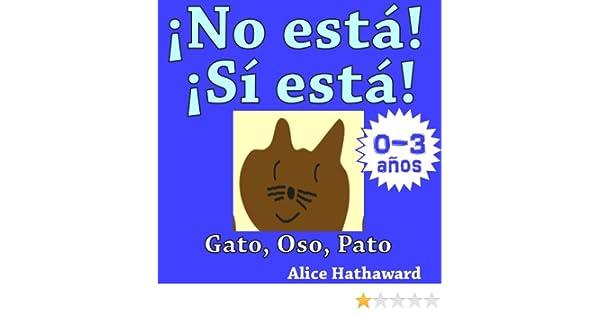 Gato, Oso, Pato (Libros ilustrados de animales para bebes hasta 3 años nº 1) (Spanish Edition) eBook: Alice Hathaward, Iberdynamics, Jorge Morral Oyamburu: ...