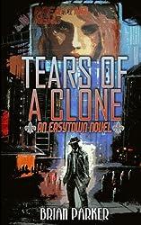Tears of a Clone (Easytown Novels) (Volume 2)