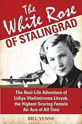 The White Rose of Stalingrad: The Real-Life Adventure of Lidiya Vladimirovna Litvyak, the Highest Scoring Female Air Ace of All Time (General Aviation)