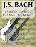 J. S. Bach: 2-Part Inventions for Electric Guitar, Nathaniel Elliott, 1497446112