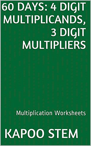 60 Multiplication Worksheets with 4-Digit Multiplicands, 3-Digit Multipliers: Math Practice Workbook (60 Days Math Multiplication Series 11) - Right To Play Dvd