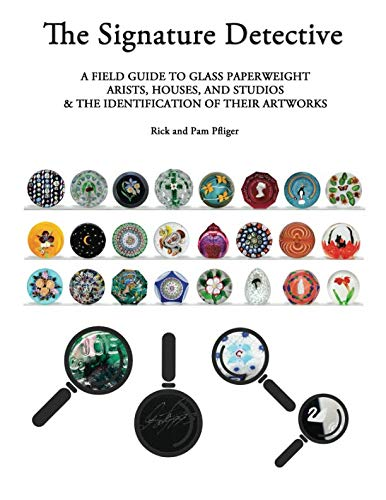 The Signature Detective: A FIELD GUIDE TO GLASS PAPERWEIGHT  ARISTS, HOUSES, AND STUDIOS  & THE IDENTIFICATION OF THEIR ARTWORKS (Paperweight House)
