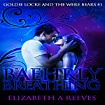 Baehrly Breathing: Goldie Locke and the Were Bears, Book 1 | Elizabeth A Reeves