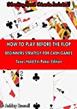 How to Play Before the Flop - Beginners Poker Strategy For Cash Games