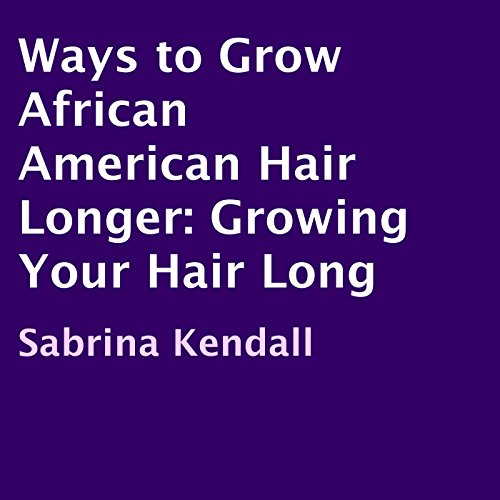 Search : Ways to Grow African American Hair Longer: Growing Your Hair Long
