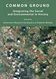Common Ground : Integrating the Social and Environmental in History, Massard-Guilbaud, Genevieve and Mosley, Stephen, 1443825492
