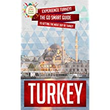 Turkey: Experience Turkey! The Go Smart Guide To Getting The Most Out Of Turkey (Turkey Travel - How to Travel through Turkey and Have a Blast Doing it!)