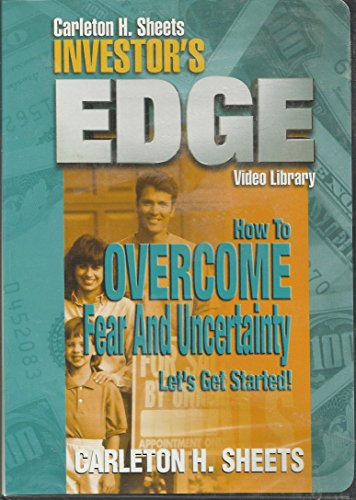 Carleton H. Sheets Investor's Edge How To Overcome Fear and Uncertainty. Let's Get Started! - Carleton Sheets