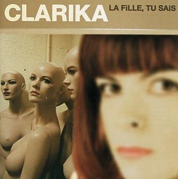 La Fille, Tu Sais by Clarika: Clarika: Amazon.fr: Musique