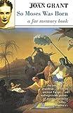 So Moses Was Born: A Far Memory Book