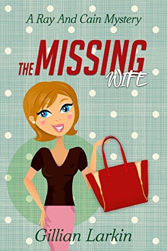 The Missing Wife (A Ray And Cain Mystery Book ()