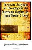 Inventaire Analytique et Chronologique des Chartes du Chapitre de Saint-Martin, à Liége, Joannes Guilielmus Schoonbroodt, 1113004096