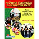 The Parent Connection for Singapore Math: Tools to Help Them Get It & Get Behind It