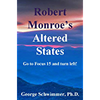 ROBERT MONROE'S ALTERED STATES - Go to Focus 15 and turn left!