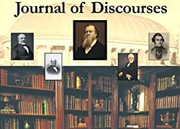 Journal of Discourses - Deluxe Study Edition with Complete Standard Works and over 10,000 links (Illustrated) by [Taylor, John, Young, Brigham, Pratt, Orson, Pratt, Parley]